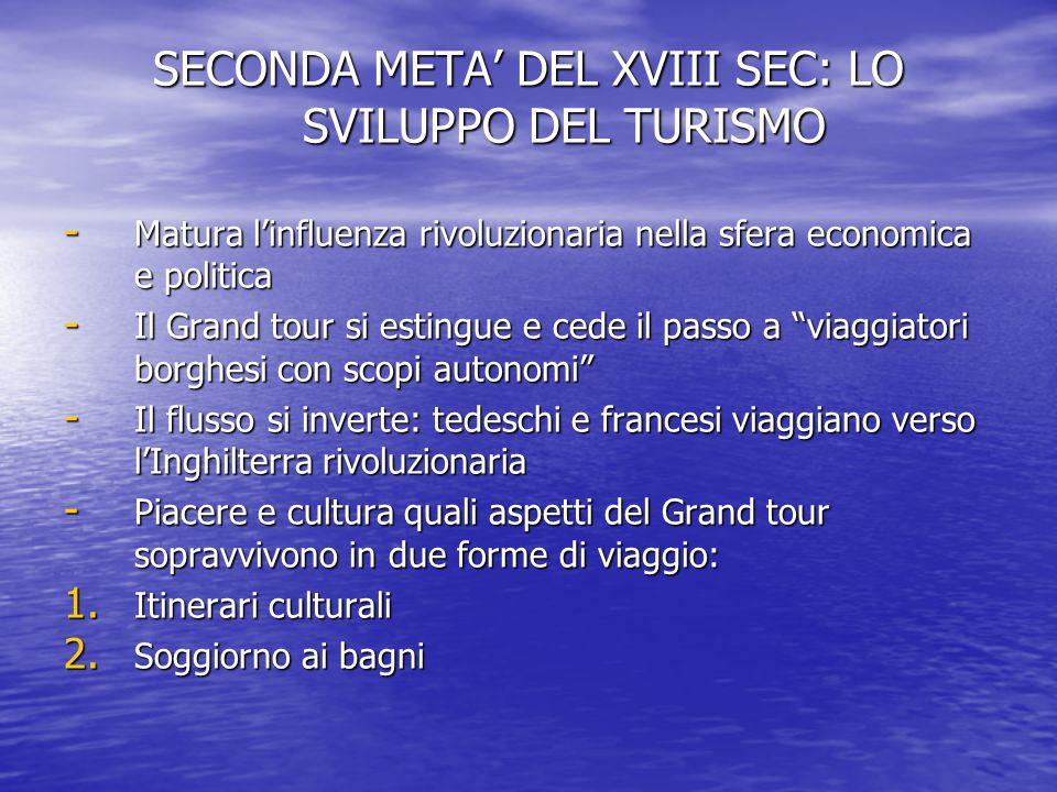 SECONDA META' DEL XVIII SEC: LO SVILUPPO DEL TURISMO