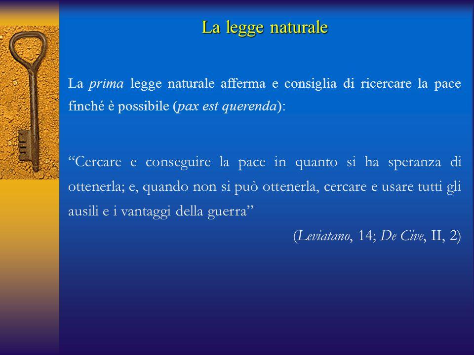 La legge naturale La prima legge naturale afferma e consiglia di ricercare la pace finché è possibile (pax est querenda):