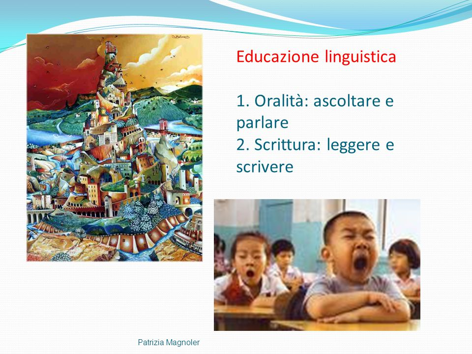 Educazione linguistica 1. Oralità: ascoltare e parlare 2
