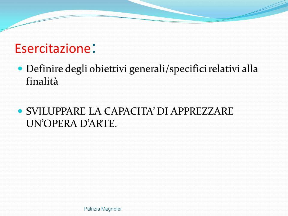 Esercitazione: Definire degli obiettivi generali/specifici relativi alla finalità. SVILUPPARE LA CAPACITA' DI APPREZZARE UN'OPERA D'ARTE.
