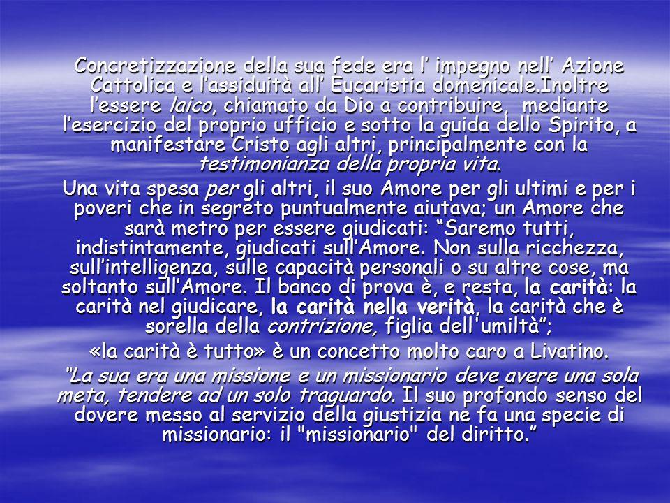«la carità è tutto» è un concetto molto caro a Livatino.