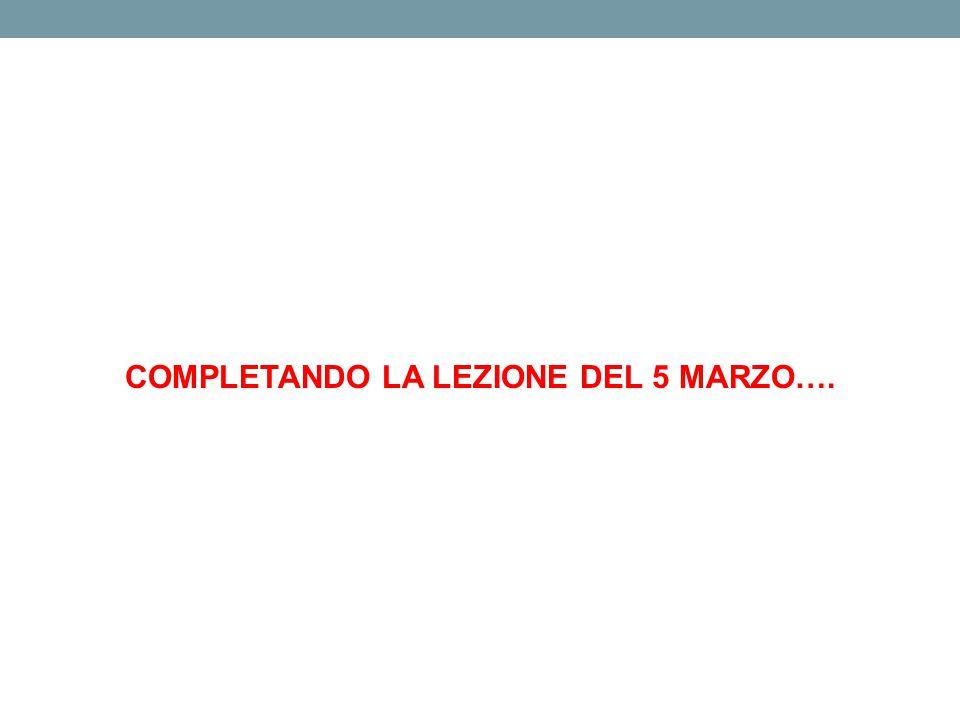 COMPLETANDO LA LEZIONE DEL 5 MARZO….