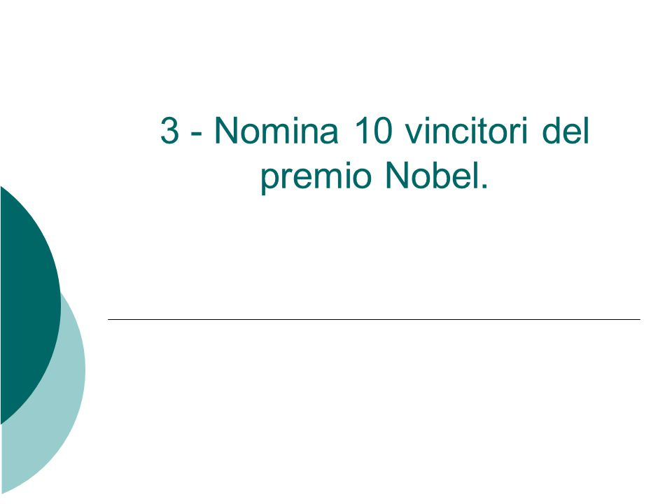 3 - Nomina 10 vincitori del premio Nobel.