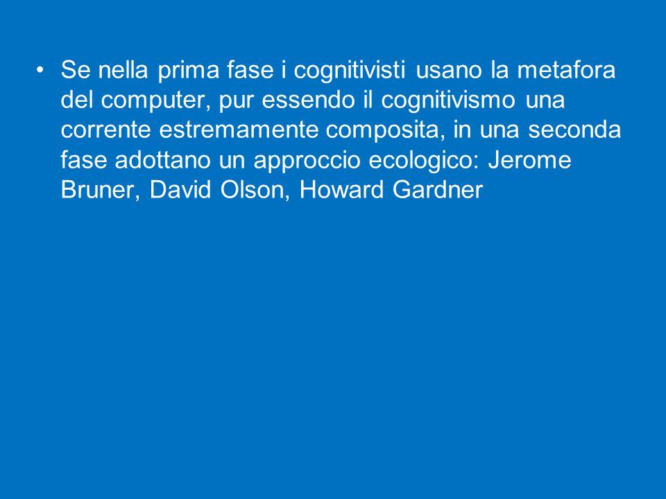 Se nella prima fase i cognitivisti usano la metafora del computer, pur essendo il cognitivismo una corrente estremamente composita, in una seconda fase adottano un approccio ecologico: Jerome Bruner, David Olson, Howard Gardner