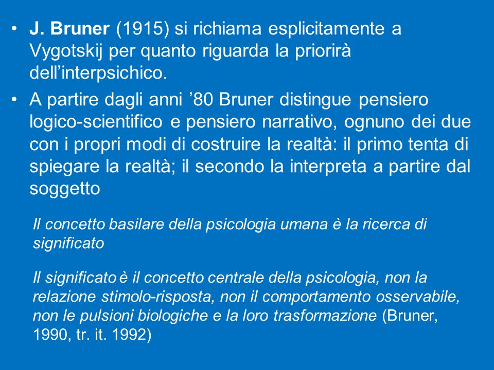 J. Bruner (1915) si richiama esplicitamente a Vygotskij per quanto riguarda la priorirà dell'interpsichico.