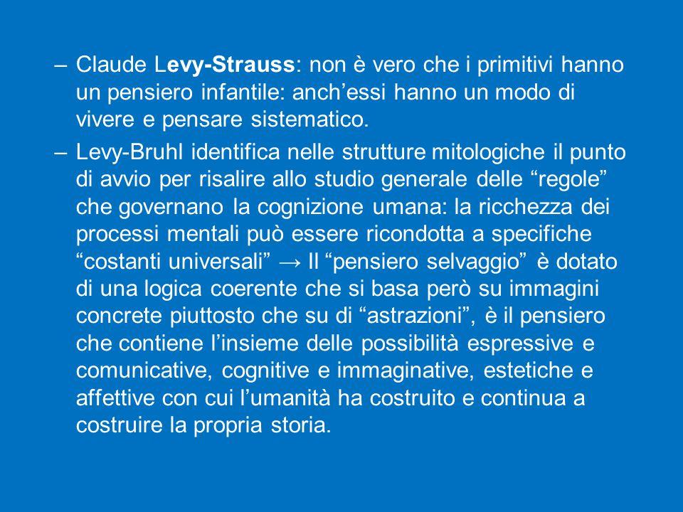 Claude Levy-Strauss: non è vero che i primitivi hanno un pensiero infantile: anch'essi hanno un modo di vivere e pensare sistematico.