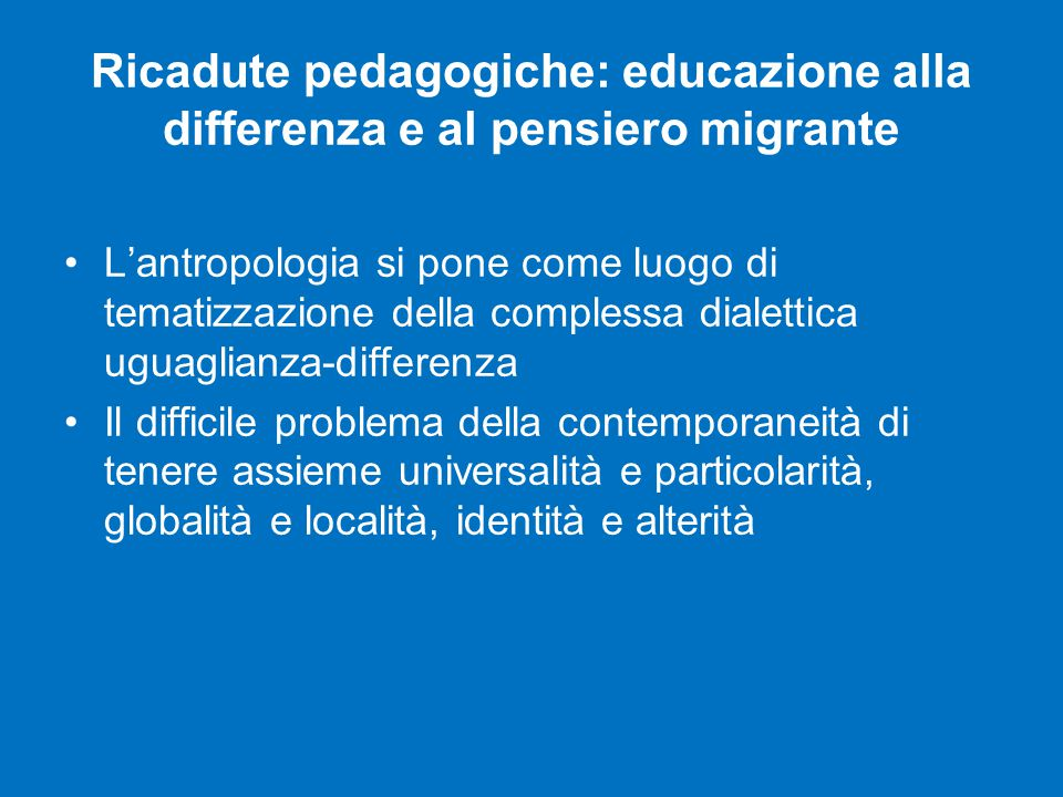 Ricadute pedagogiche: educazione alla differenza e al pensiero migrante