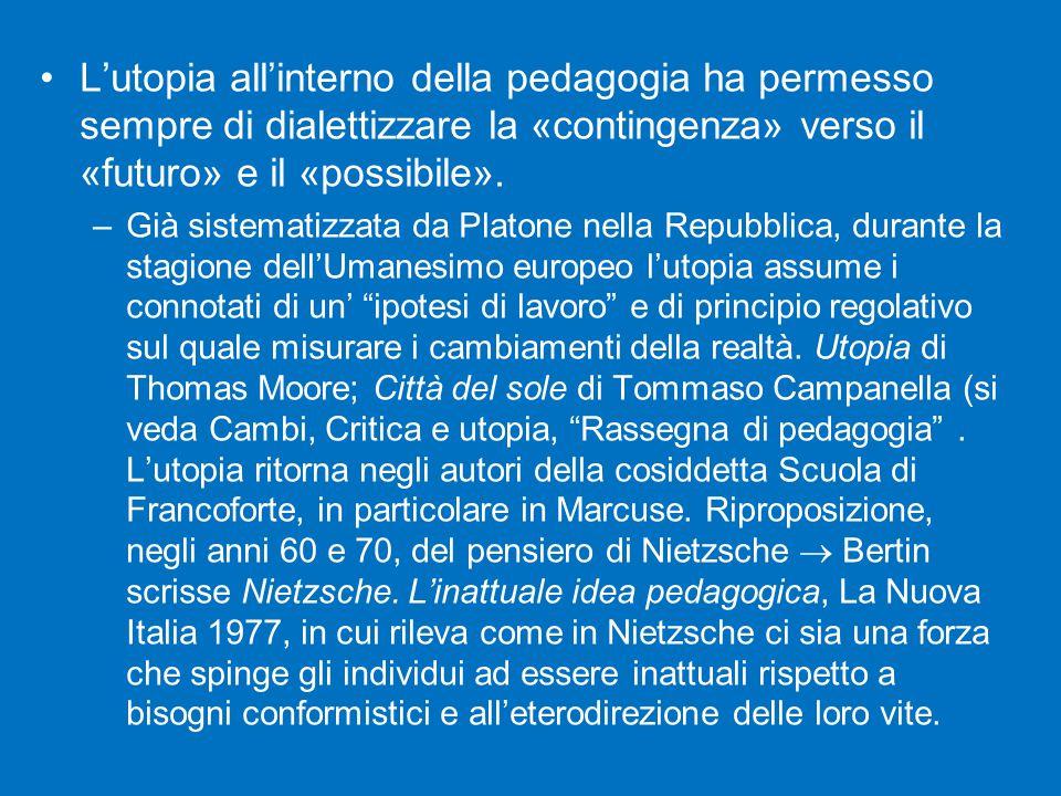 L'utopia all'interno della pedagogia ha permesso sempre di dialettizzare la «contingenza» verso il «futuro» e il «possibile».