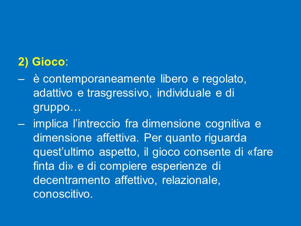 2) Gioco: è contemporaneamente libero e regolato, adattivo e trasgressivo, individuale e di gruppo…