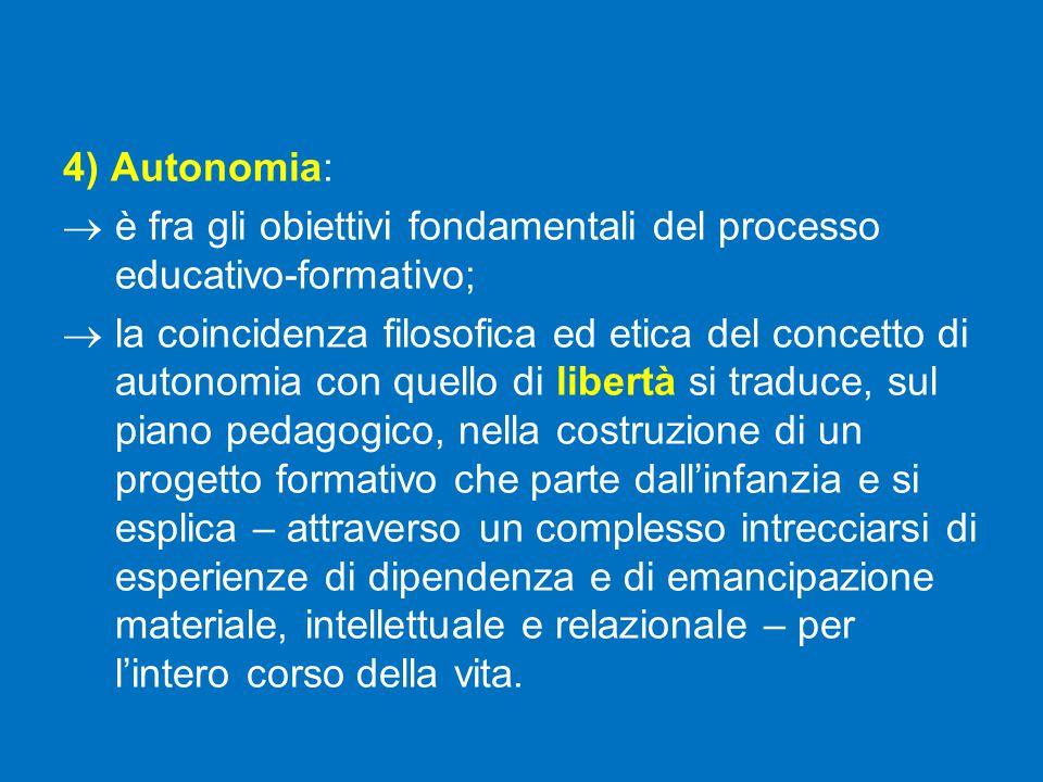 4) Autonomia: è fra gli obiettivi fondamentali del processo educativo-formativo;
