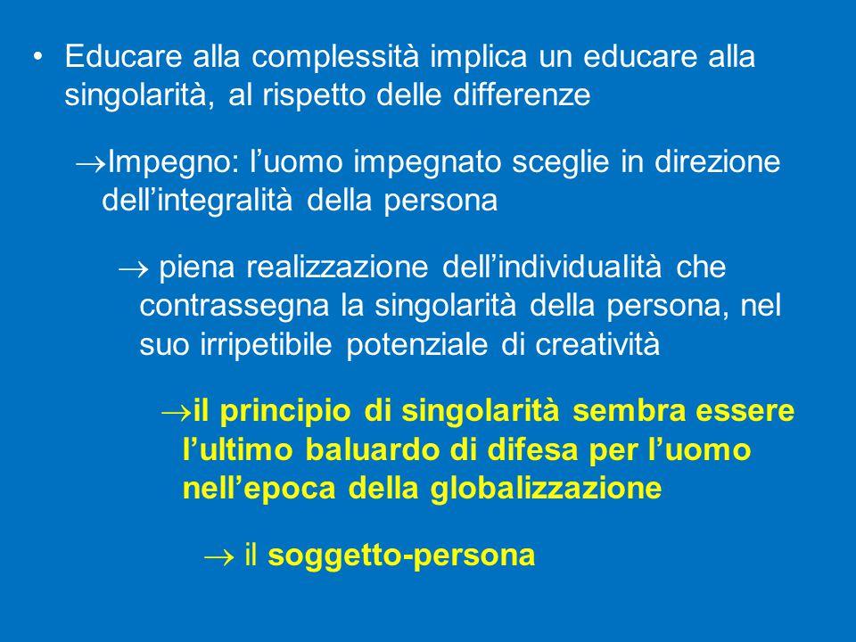 Educare alla complessità implica un educare alla singolarità, al rispetto delle differenze