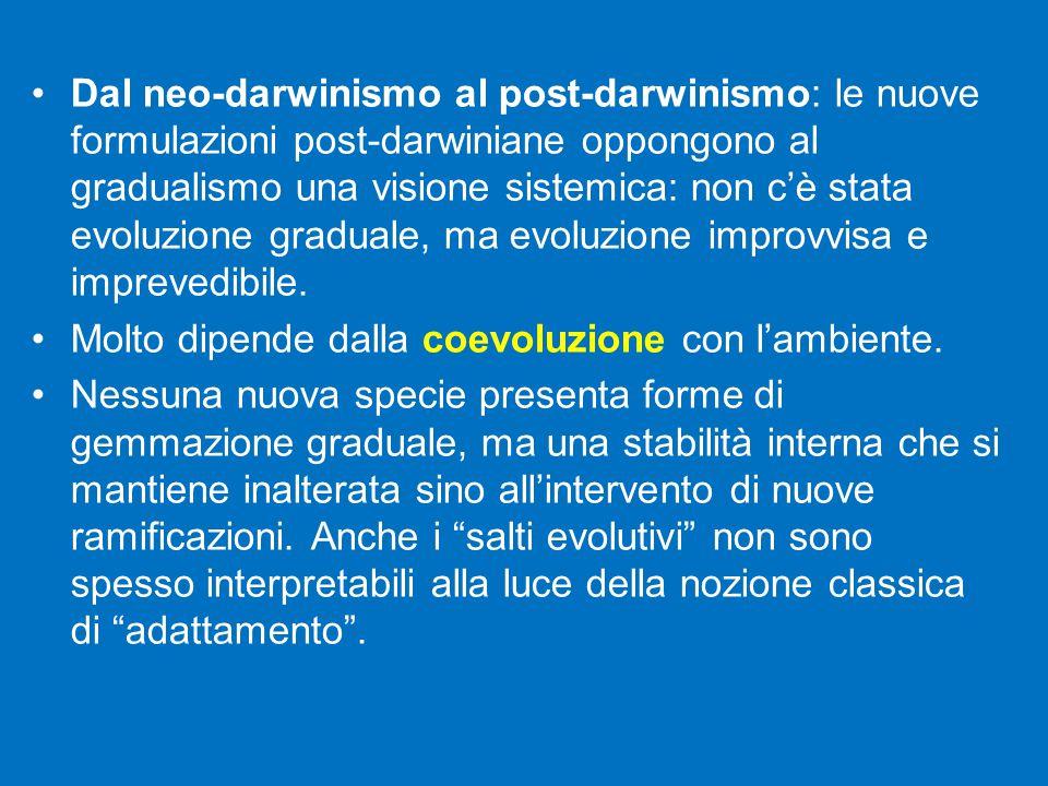 Dal neo-darwinismo al post-darwinismo: le nuove formulazioni post-darwiniane oppongono al gradualismo una visione sistemica: non c'è stata evoluzione graduale, ma evoluzione improvvisa e imprevedibile.