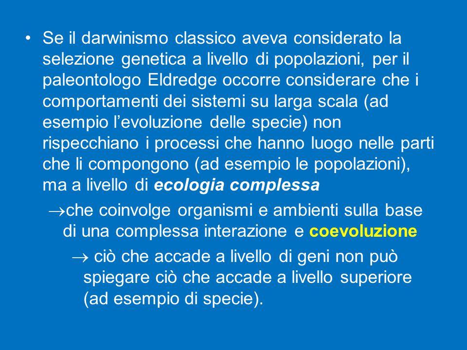 Se il darwinismo classico aveva considerato la selezione genetica a livello di popolazioni, per il paleontologo Eldredge occorre considerare che i comportamenti dei sistemi su larga scala (ad esempio l'evoluzione delle specie) non rispecchiano i processi che hanno luogo nelle parti che li compongono (ad esempio le popolazioni), ma a livello di ecologia complessa