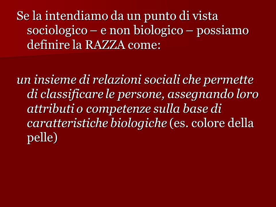 Se la intendiamo da un punto di vista sociologico – e non biologico – possiamo definire la RAZZA come: