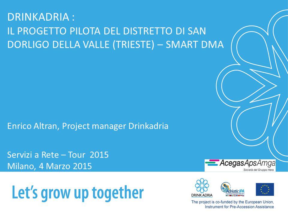 DRINKADRIA : IL PROGETTO PILOTA DEL DISTRETTO DI SAN DORLIGO DELLA VALLE (TRIESTE) – SMART DMA. Enrico Altran, Project manager Drinkadria.