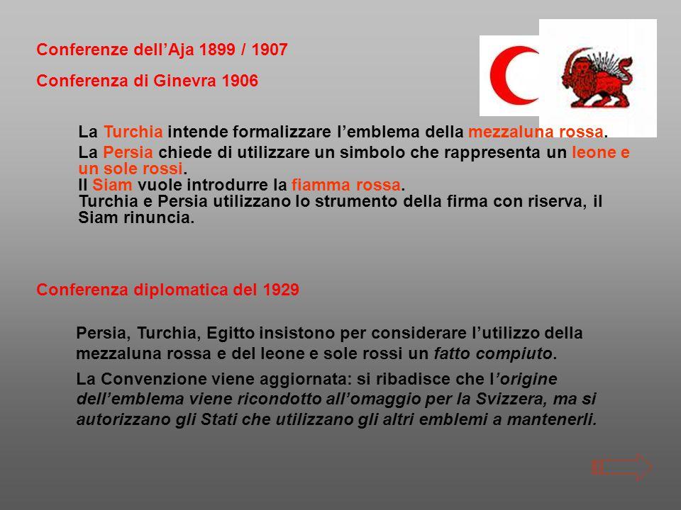 Conferenze dell'Aja 1899 / 1907 Conferenza di Ginevra 1906. La Turchia intende formalizzare l'emblema della mezzaluna rossa.