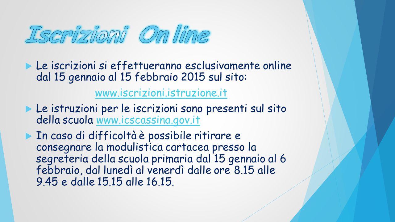 Iscrizioni On line Le iscrizioni si effettueranno esclusivamente online dal 15 gennaio al 15 febbraio 2015 sul sito: