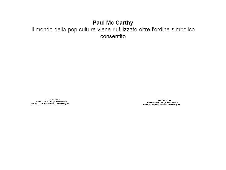 Paul Mc Carthy il mondo della pop culture viene riutilizzato oltre l'ordine simbolico consentito