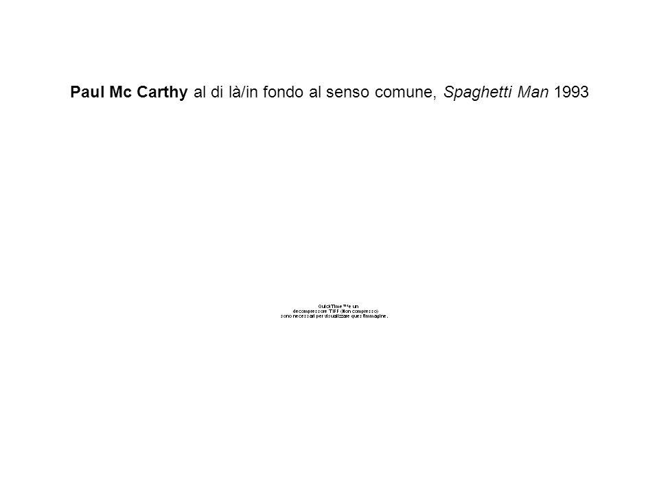 Paul Mc Carthy al di là/in fondo al senso comune, Spaghetti Man 1993
