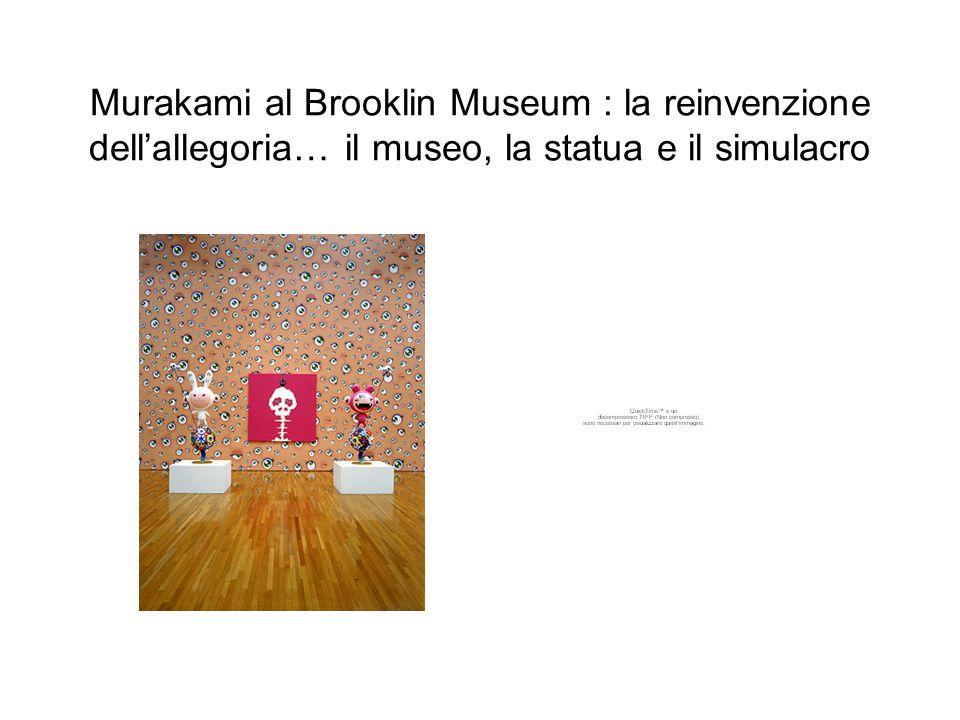 Murakami al Brooklin Museum : la reinvenzione dell'allegoria… il museo, la statua e il simulacro
