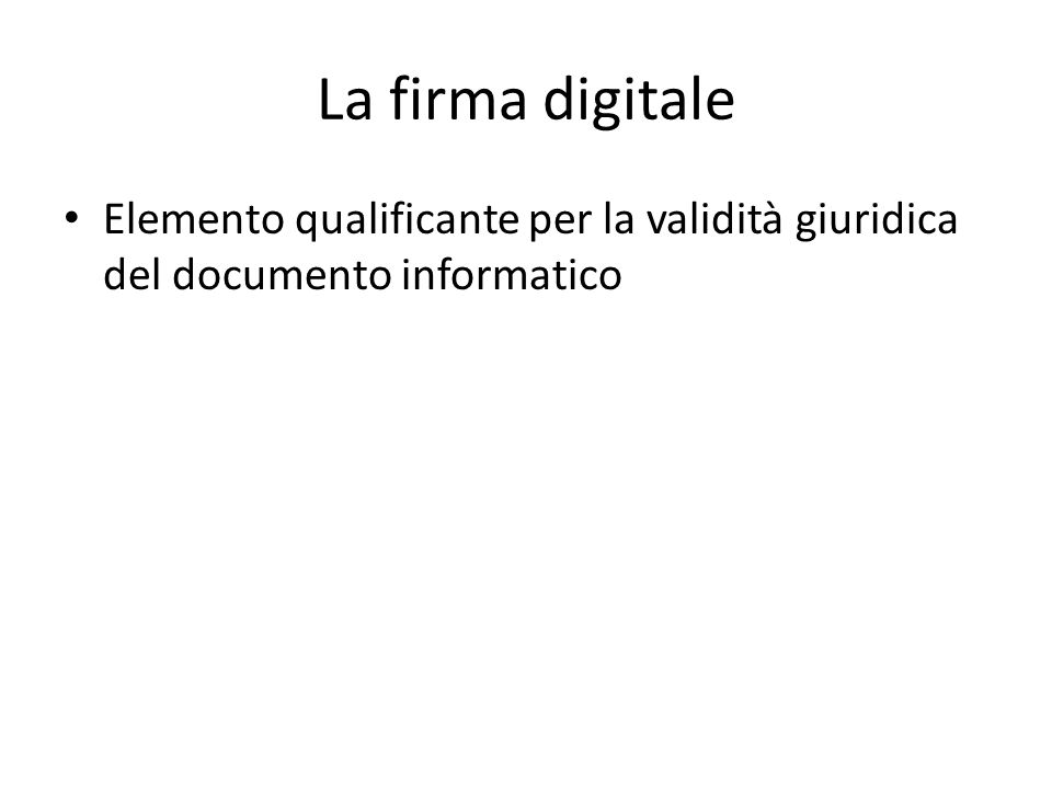 La firma digitale Elemento qualificante per la validità giuridica del documento informatico