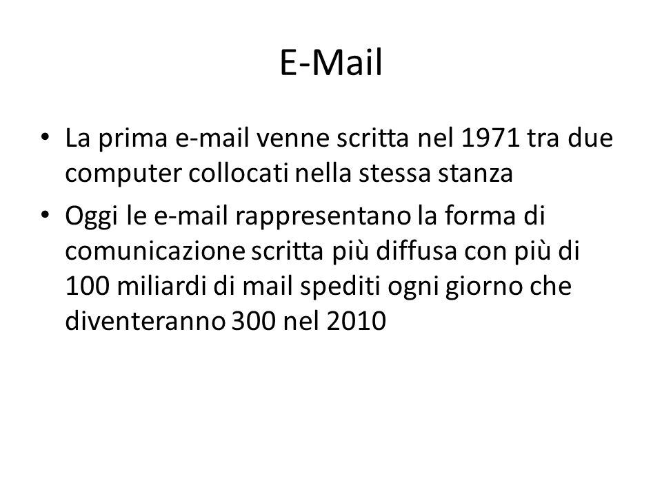 E-Mail La prima e-mail venne scritta nel 1971 tra due computer collocati nella stessa stanza.
