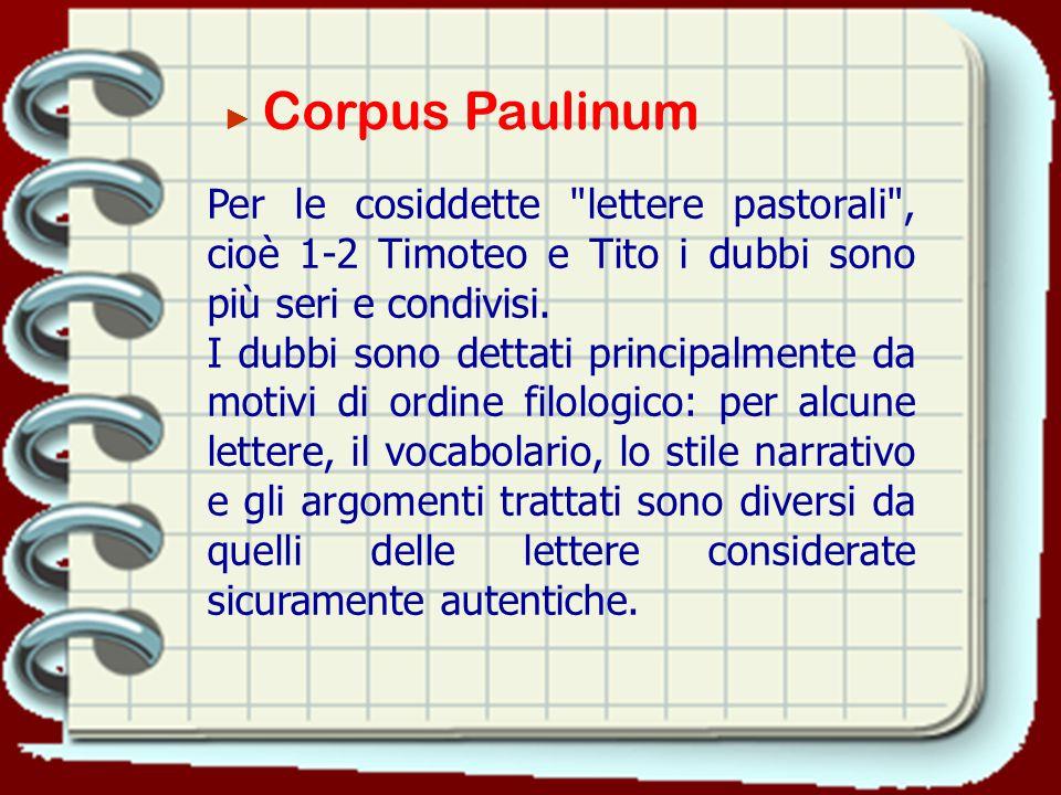 ► Corpus Paulinum Per le cosiddette lettere pastorali , cioè 1-2 Timoteo e Tito i dubbi sono più seri e condivisi.