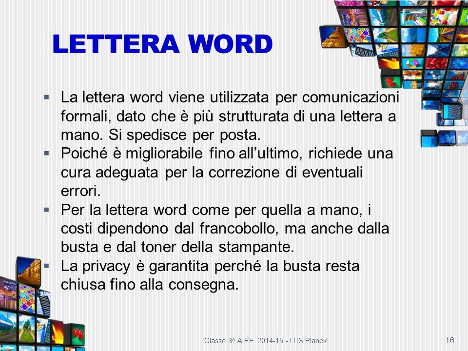 LETTERA WORD La lettera word viene utilizzata per comunicazioni formali, dato che è più strutturata di una lettera a mano. Si spedisce per posta.