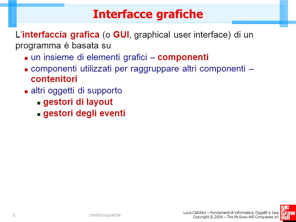 Interfacce grafiche L'interfaccia grafica (o GUI, graphical user interface) di un programma è basata su.