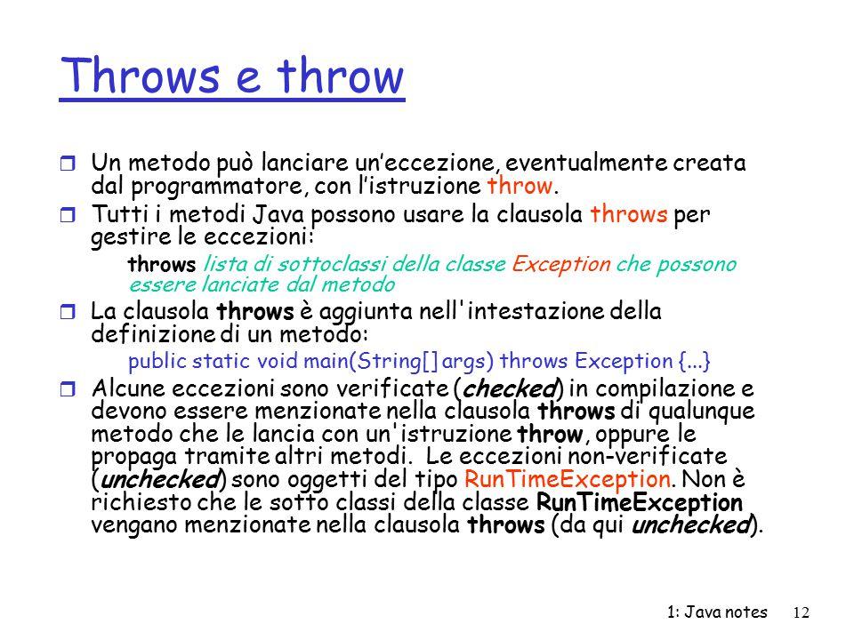 Throws e throw Un metodo può lanciare un'eccezione, eventualmente creata dal programmatore, con l'istruzione throw.