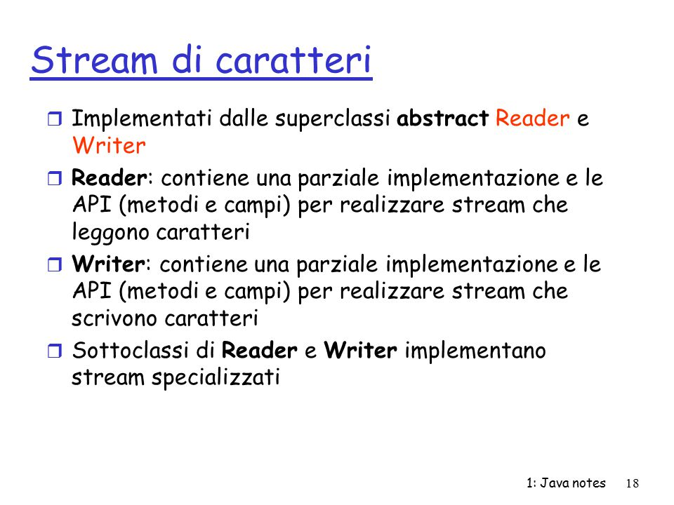 Stream di caratteri Implementati dalle superclassi abstract Reader e Writer.