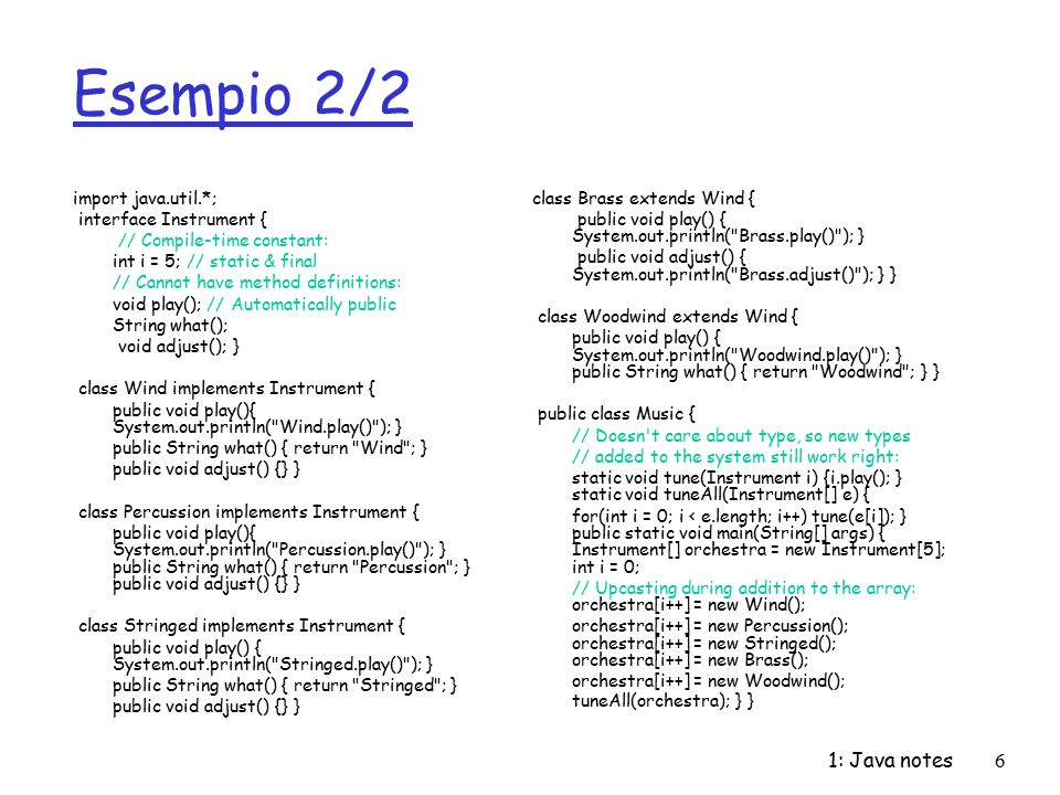Esempio 2/2 1: Java notes import java.util.*; interface Instrument {