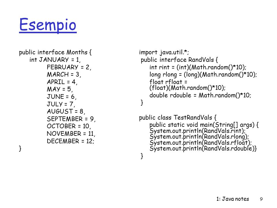 Esempio public interface Months { int JANUARY = 1, FEBRUARY = 2,