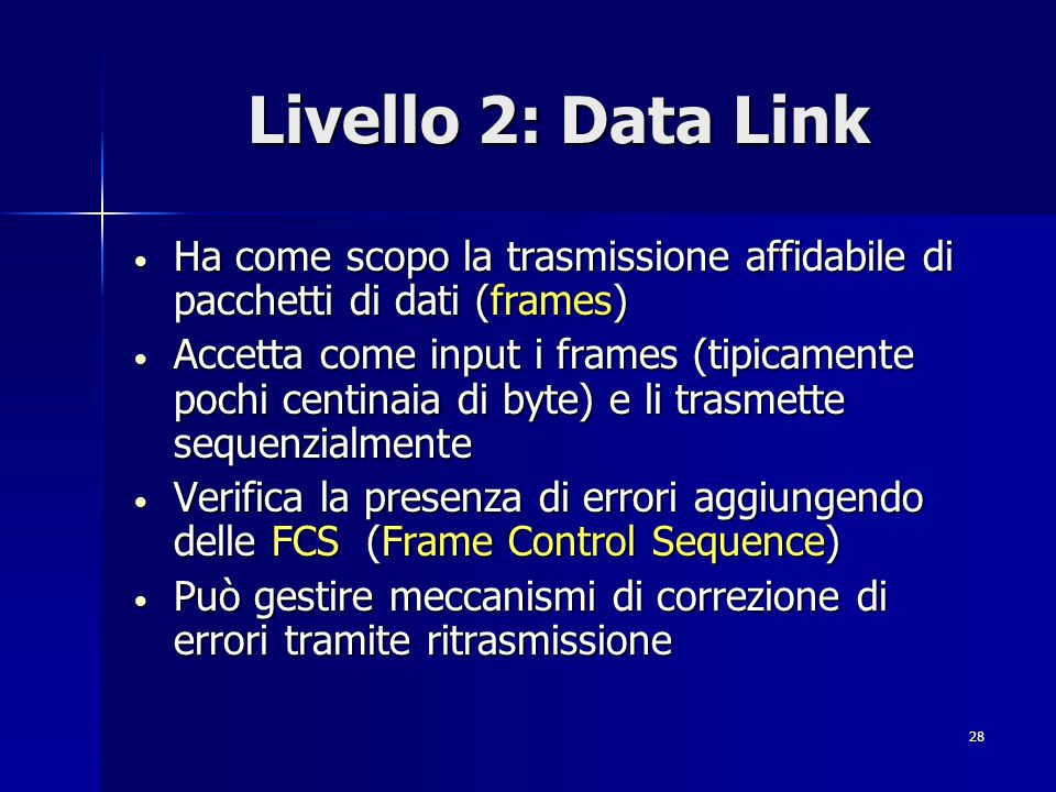 Livello 2: Data Link Ha come scopo la trasmissione affidabile di pacchetti di dati (frames)