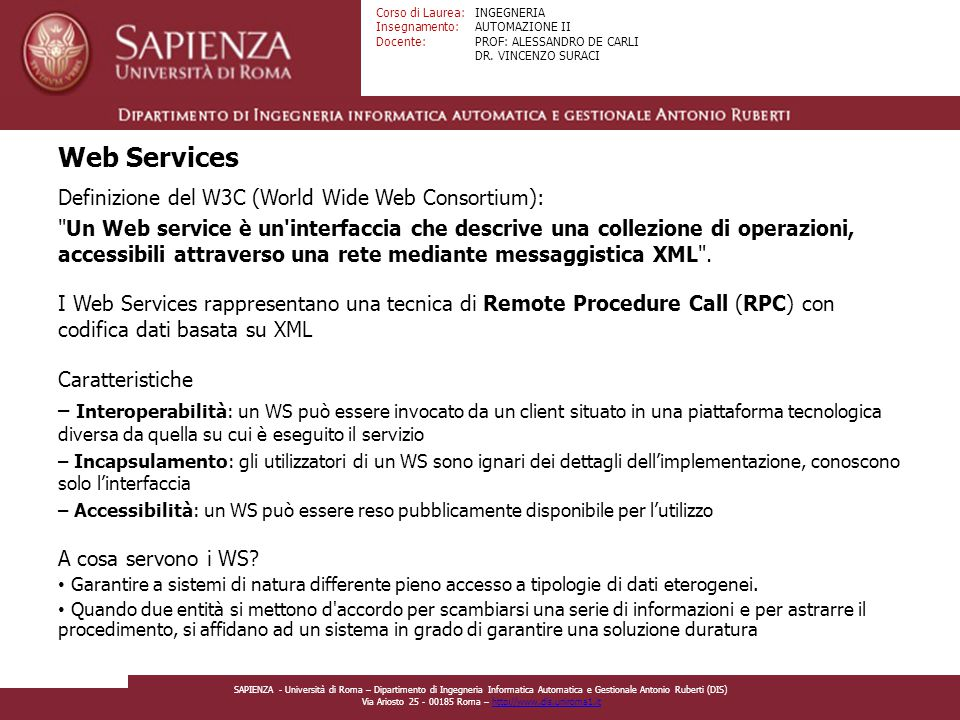 Web Services Definizione del W3C (World Wide Web Consortium):