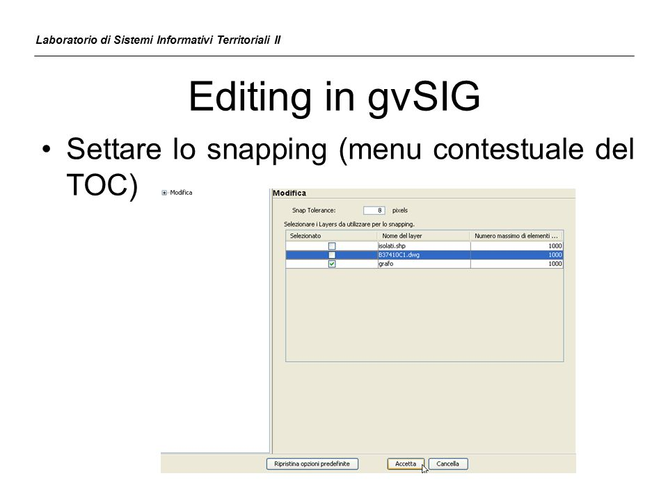 Editing in gvSIG Settare lo snapping (menu contestuale del TOC)