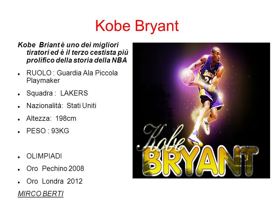 Kobe Bryant Kobe Briant è uno dei migliori tiratori ed è il terzo cestista più prolifico della storia della NBA.