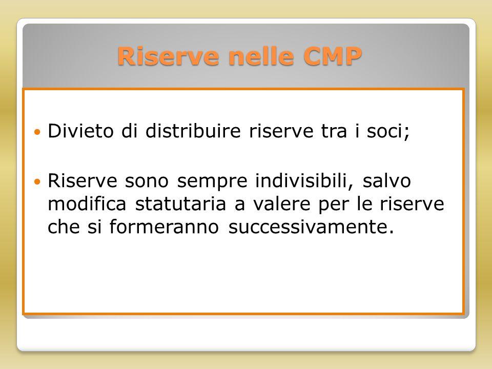 Riserve nelle CMP Divieto di distribuire riserve tra i soci;