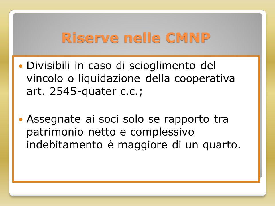 Riserve nelle CMNP Divisibili in caso di scioglimento del vincolo o liquidazione della cooperativa art. 2545-quater c.c.;