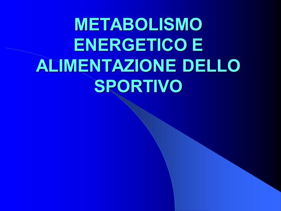METABOLISMO ENERGETICO E ALIMENTAZIONE DELLO SPORTIVO