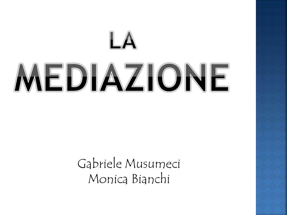 LA MEDIAZIONE Gabriele Musumeci Monica Bianchi
