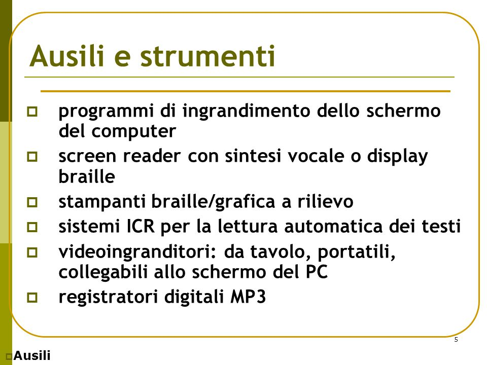 Ausili e strumenti programmi di ingrandimento dello schermo del computer. screen reader con sintesi vocale o display braille.
