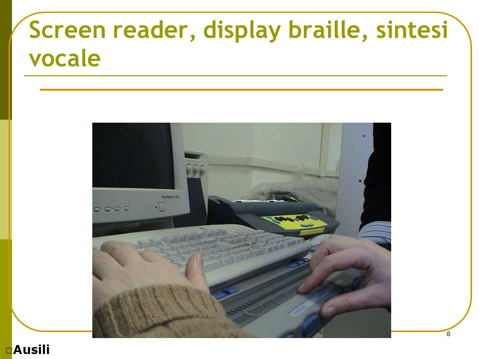 Screen reader, display braille, sintesi vocale
