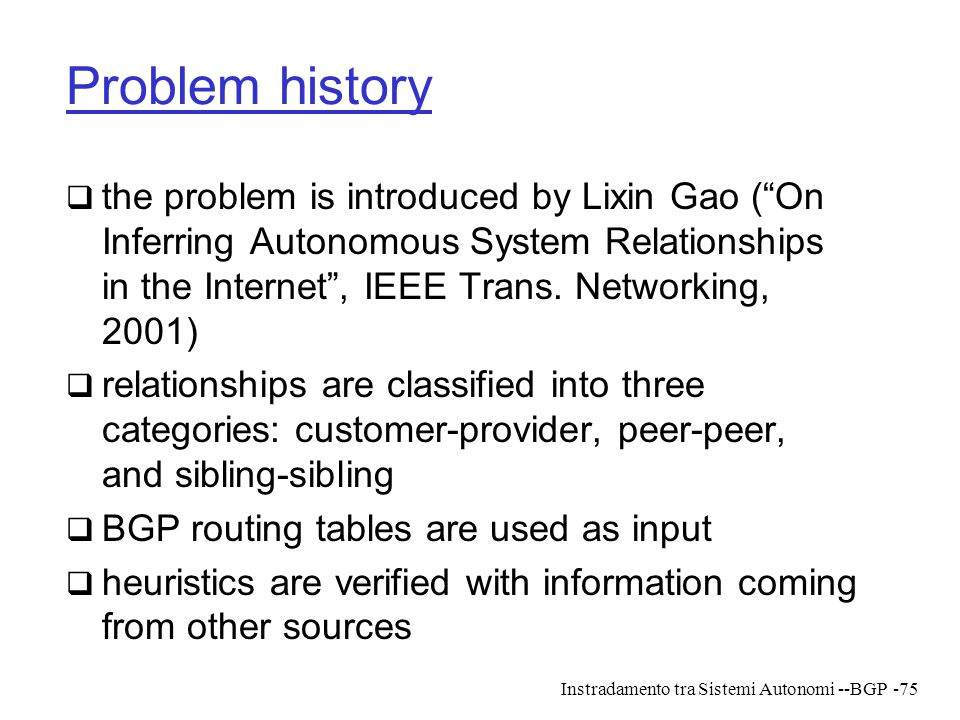Problem history the problem is introduced by Lixin Gao ( On Inferring Autonomous System Relationships in the Internet , IEEE Trans. Networking, 2001)