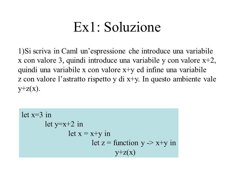 Ex1: Soluzione 1)Si scriva in Caml un'espressione che introduce una variabile. x con valore 3, quindi introduce una variabile y con valore x+2,