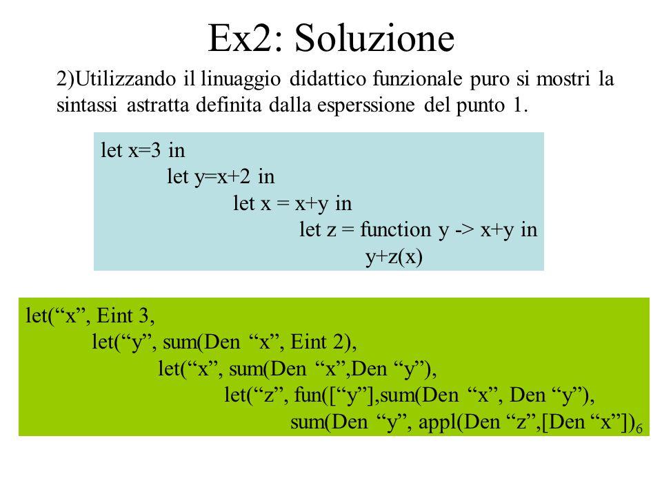 Ex2: Soluzione 2)Utilizzando il linuaggio didattico funzionale puro si mostri la. sintassi astratta definita dalla esperssione del punto 1.