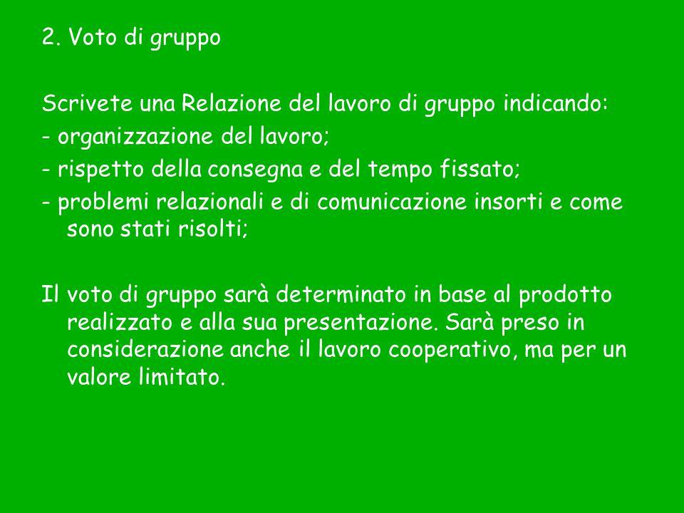 2. Voto di gruppo Scrivete una Relazione del lavoro di gruppo indicando: - organizzazione del lavoro;