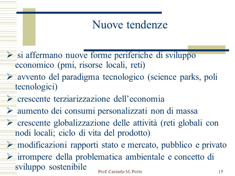 Nuove tendenze si affermano nuove forme periferiche di sviluppo economico (pmi, risorse locali, reti)