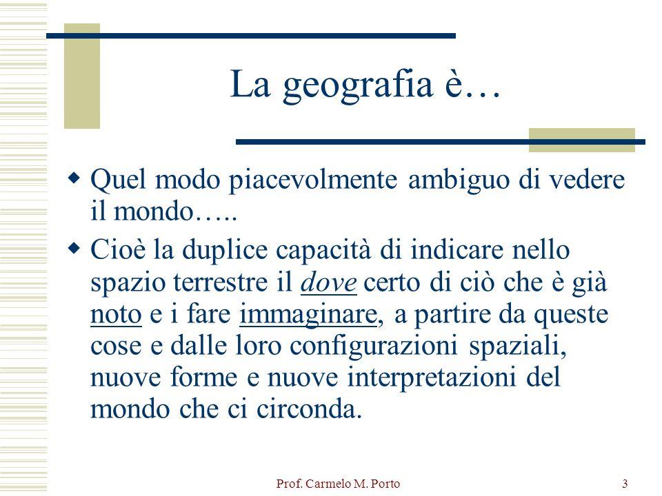 La geografia è… Quel modo piacevolmente ambiguo di vedere il mondo…..