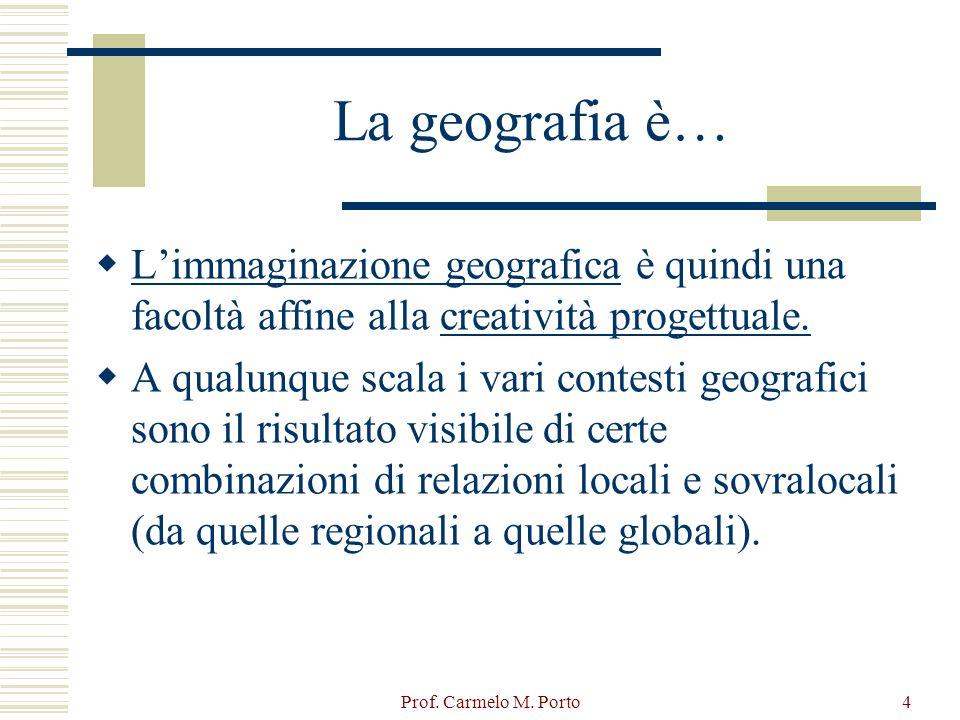 La geografia è… L'immaginazione geografica è quindi una facoltà affine alla creatività progettuale.